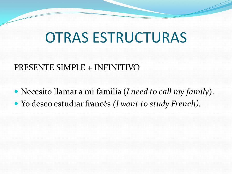 OTRAS ESTRUCTURAS PRESENTE SIMPLE + INFINITIVO Necesito llamar a mi familia (I need to call my family).