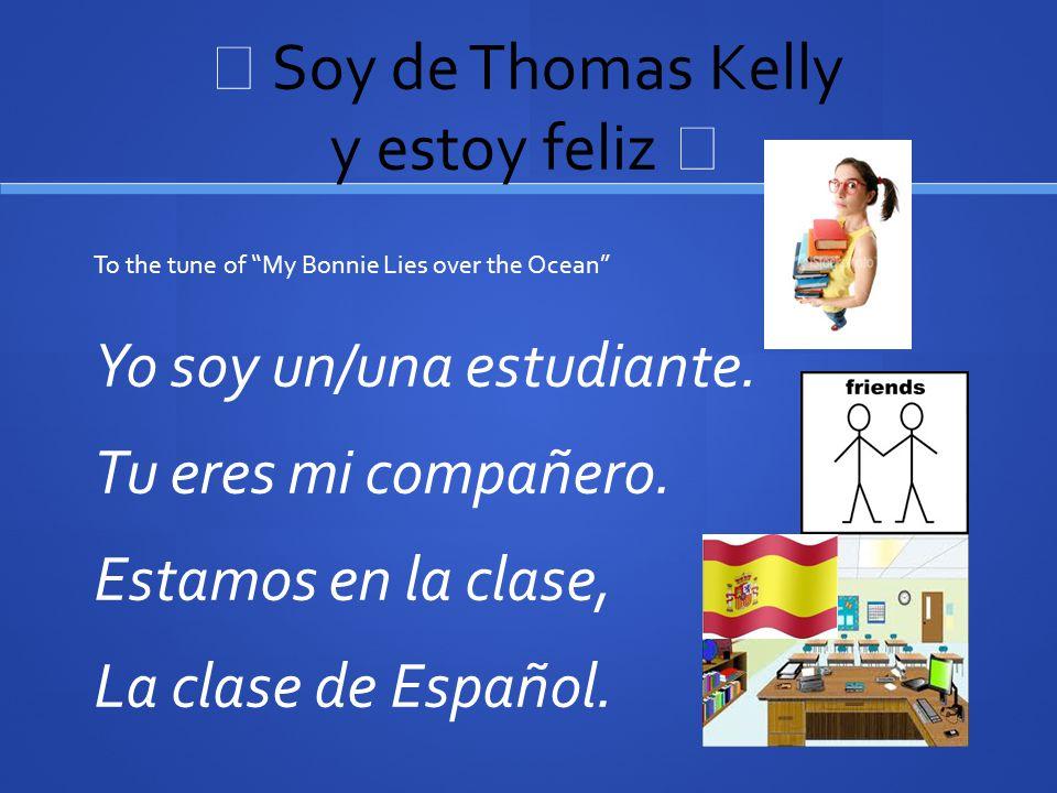 ♬ Soy de Thomas Kelly y estoy feliz ♬ Yo soy un/una estudiante.