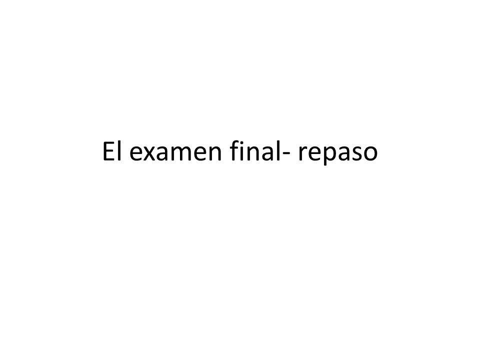 El examen final- repaso