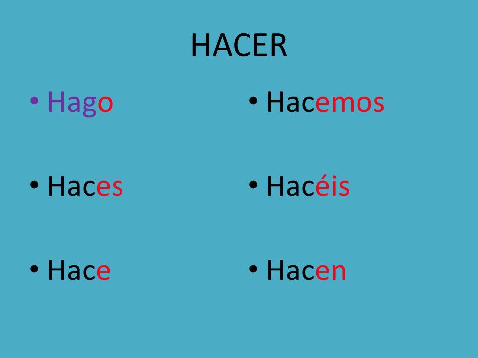 HACER Hago Haces Hace Hacemos Hacéis Hacen