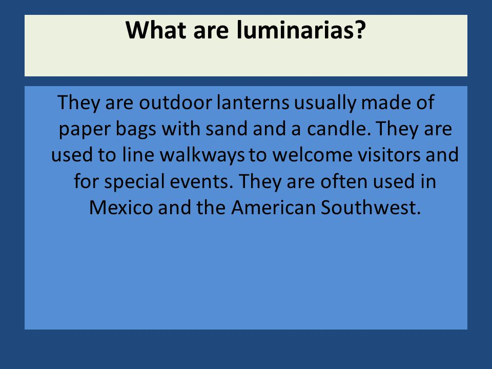 What are luminarias. They are outdoor lanterns usually made of paper bags with sand and a candle.