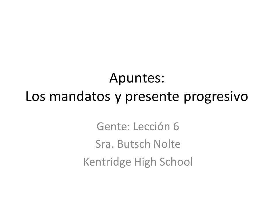 Apuntes: Los mandatos y presente progresivo Gente: Lección 6 Sra.