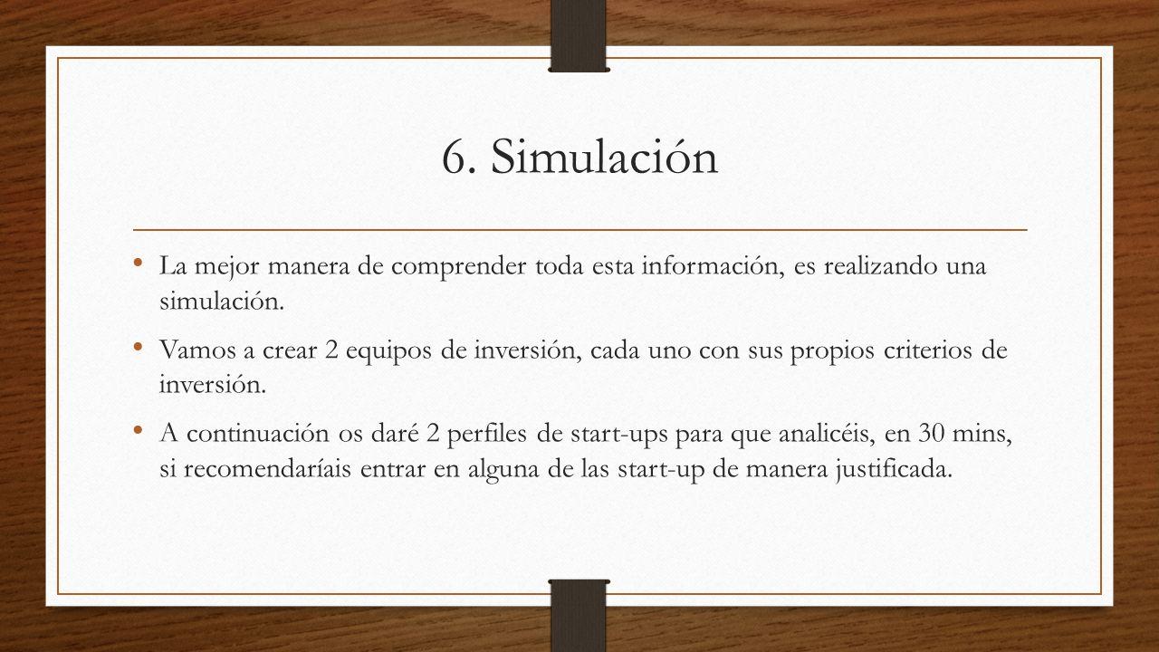 6. Simulación La mejor manera de comprender toda esta información, es realizando una simulación.