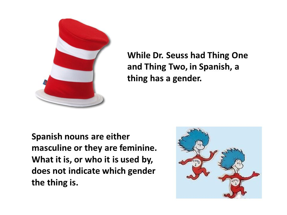 While Dr. Seuss had Thing One and Thing Two, in Spanish, a thing has a gender.