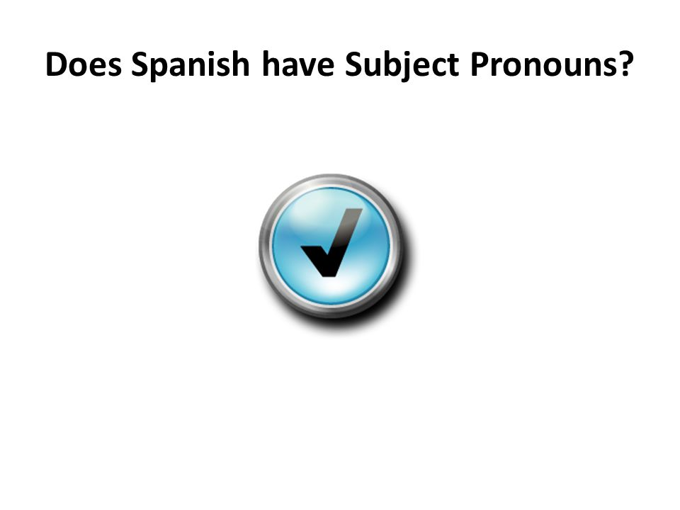 Does Spanish have Subject Pronouns