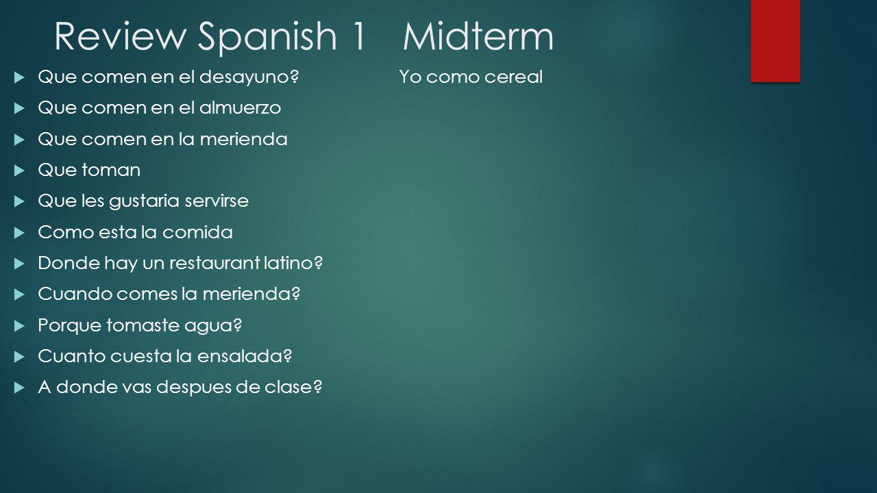 Review Spanish 1 Midterm  Que comen en el desayuno.