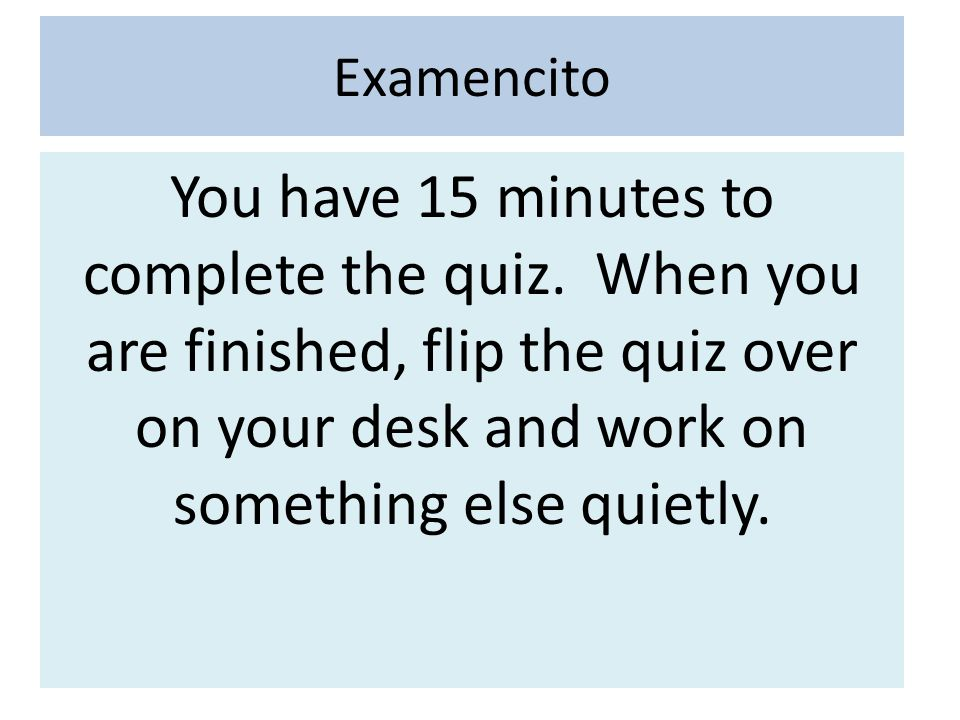 Examencito You have 15 minutes to complete the quiz.