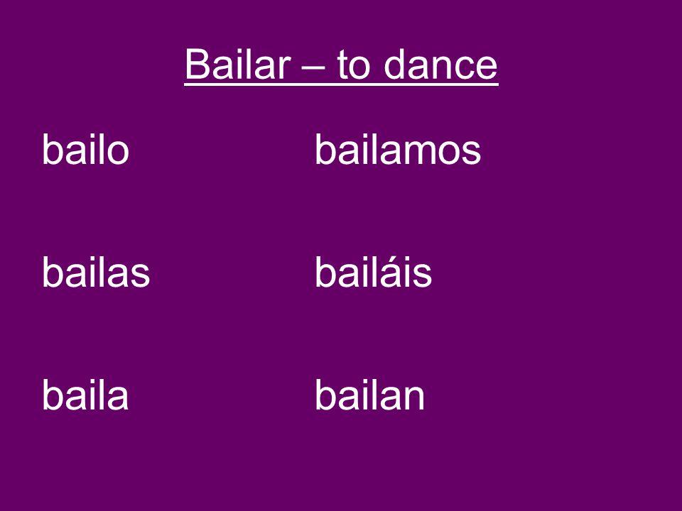 Bailar – to dance bailobailamos bailasbailáis bailabailan
