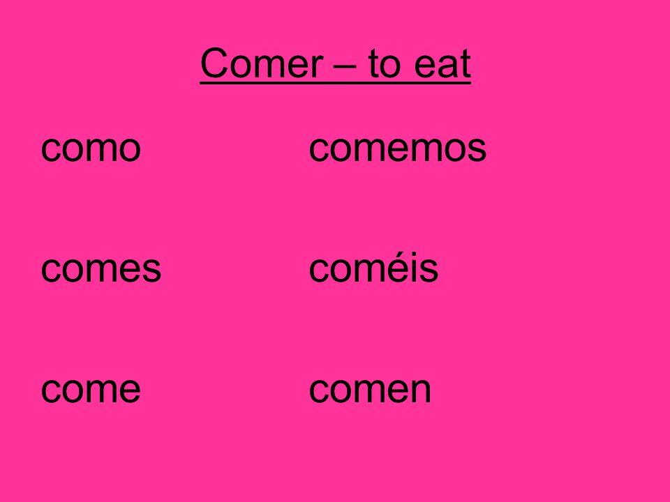Comer – to eat comocomemos comescoméis comecomen
