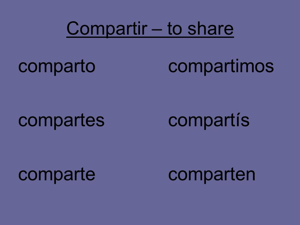 Compartir – to share compartocompartimos compartescompartís compartecomparten