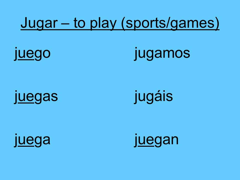 Jugar – to play (sports/games) juegojugamos juegasjugáis juegajuegan