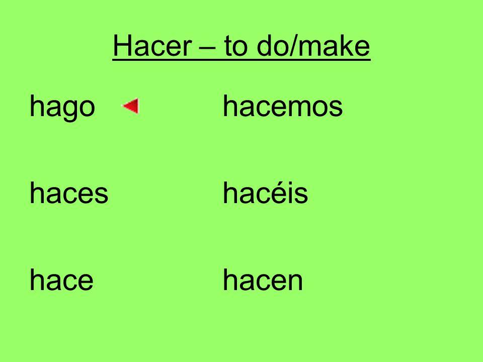 Hacer – to do/make hagohacemos haceshacéis hacehacen