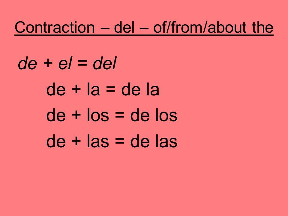 Contraction – del – of/from/about the de + el = del de + la = de la de + los = de los de + las = de las