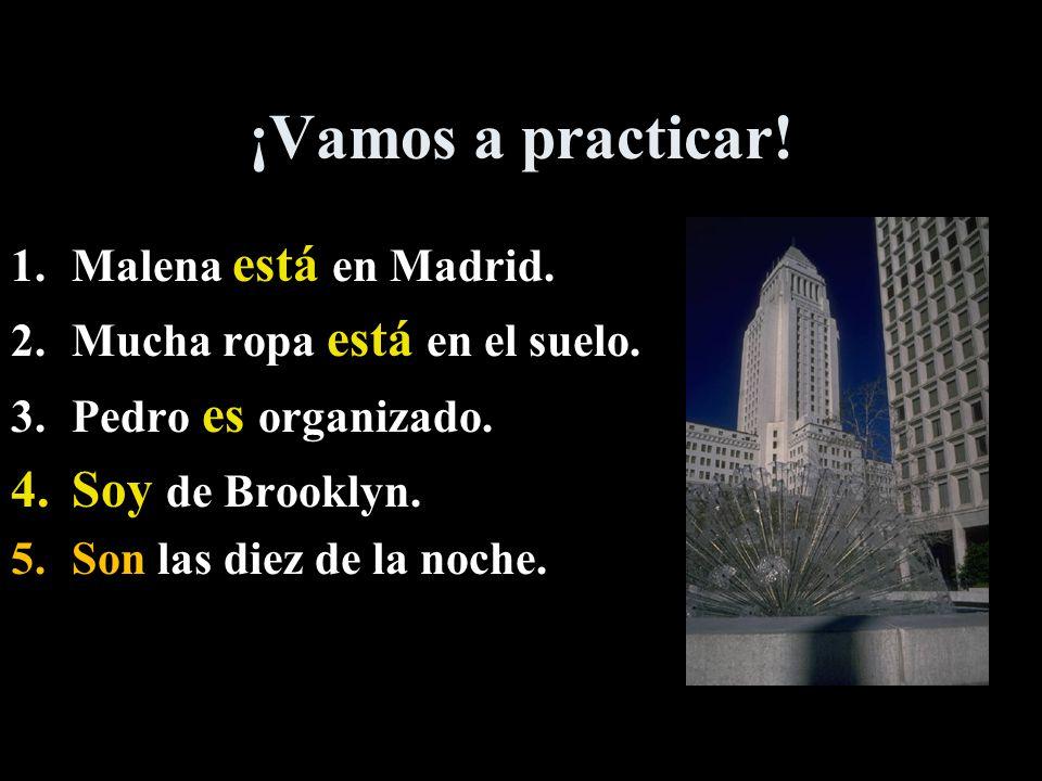 ¡Vamos a practicar. 1.Malena (es/está) en Madrid.