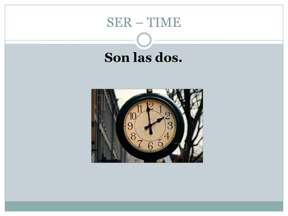 SER – TIME Son las dos.