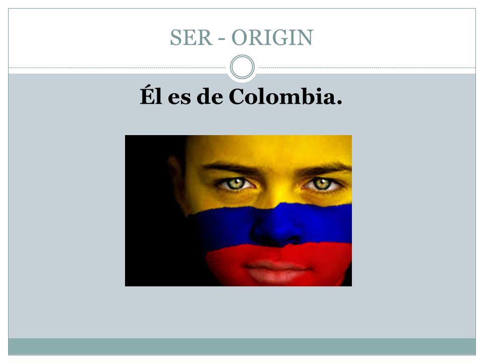 SER - ORIGIN Él es de Colombia.