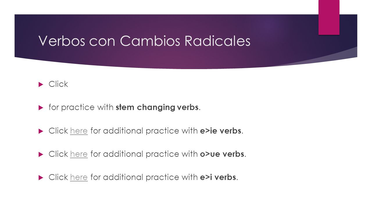 Verbos con Cambios Radicales  Click  for practice with stem changing verbs.