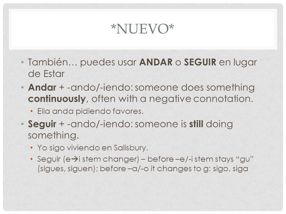 *NUEVO* También… puedes usar ANDAR o SEGUIR en lugar de Estar Andar + -ando/-iendo: someone does something continuously, often with a negative connotation.