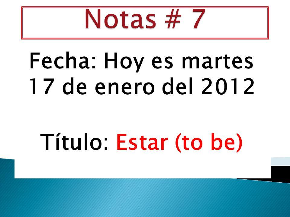 Fecha: Hoy es martes 17 de enero del 2012 Título: Estar (to be)