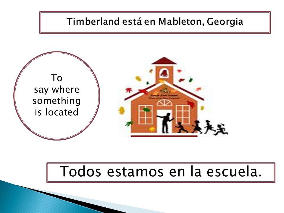 To say where something is located Todos estamos en la escuela. Timberland está en Mableton, Georgia