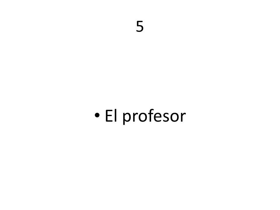 5 El profesor