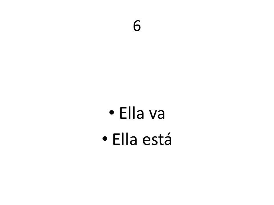 6 Ella va Ella está