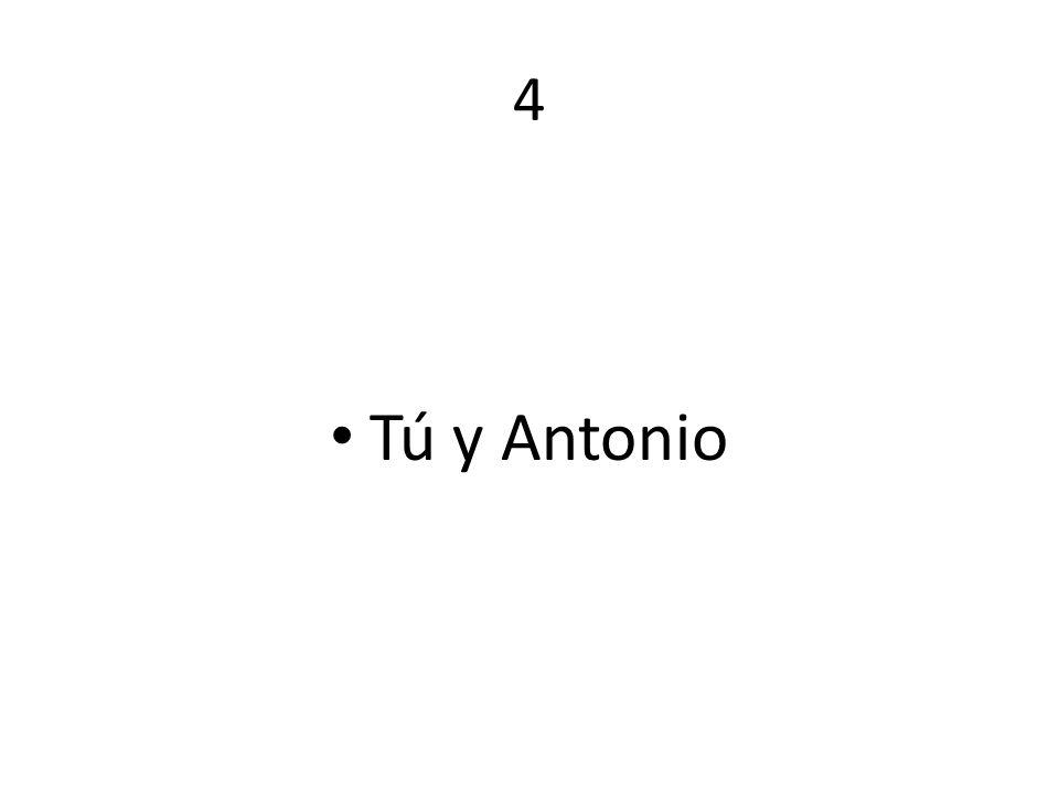 4 Tú y Antonio