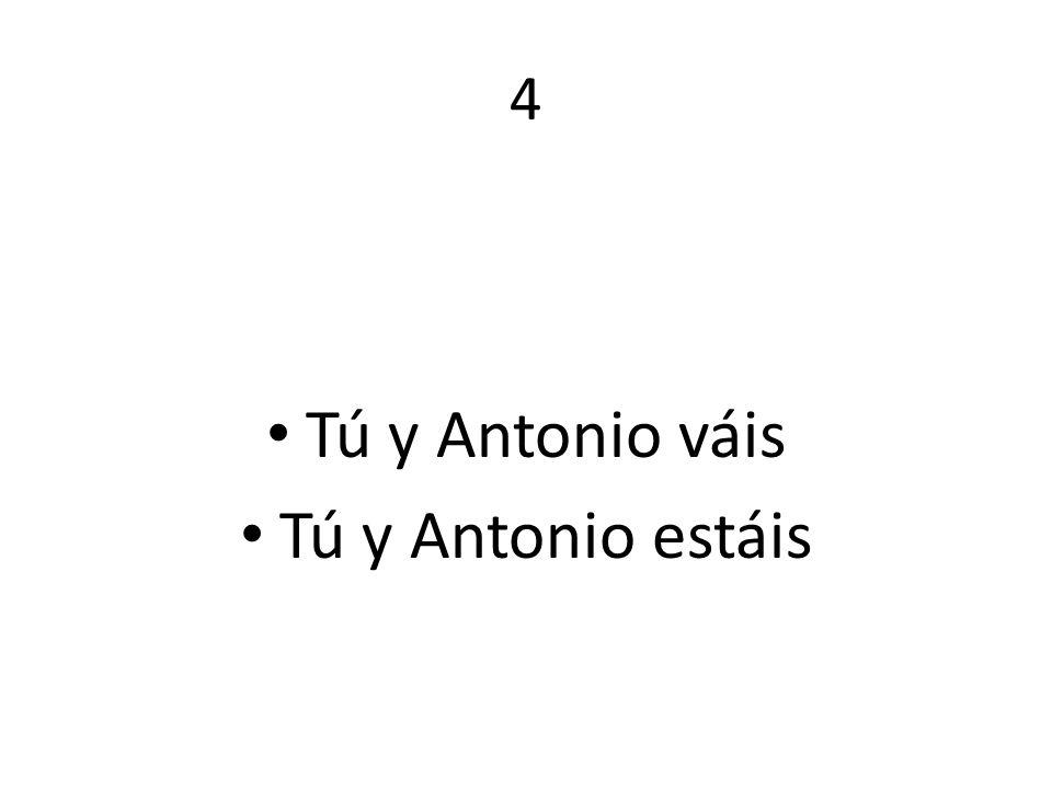 4 Tú y Antonio váis Tú y Antonio estáis