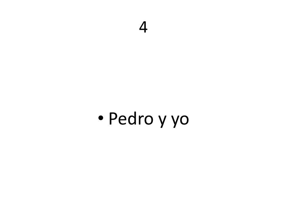 4 Pedro y yo