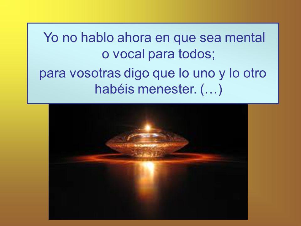 (…) Pues creedme vosotras y no os engañe nadie en mostraros otro camino sino el de la oración.