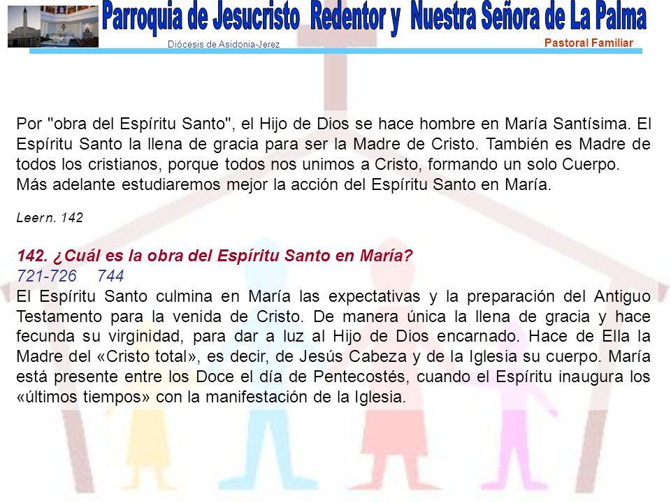Diócesis de Asidonia-Jerez Pastoral Familiar Por obra del Espíritu Santo , el Hijo de Dios se hace hombre en María Santísima.