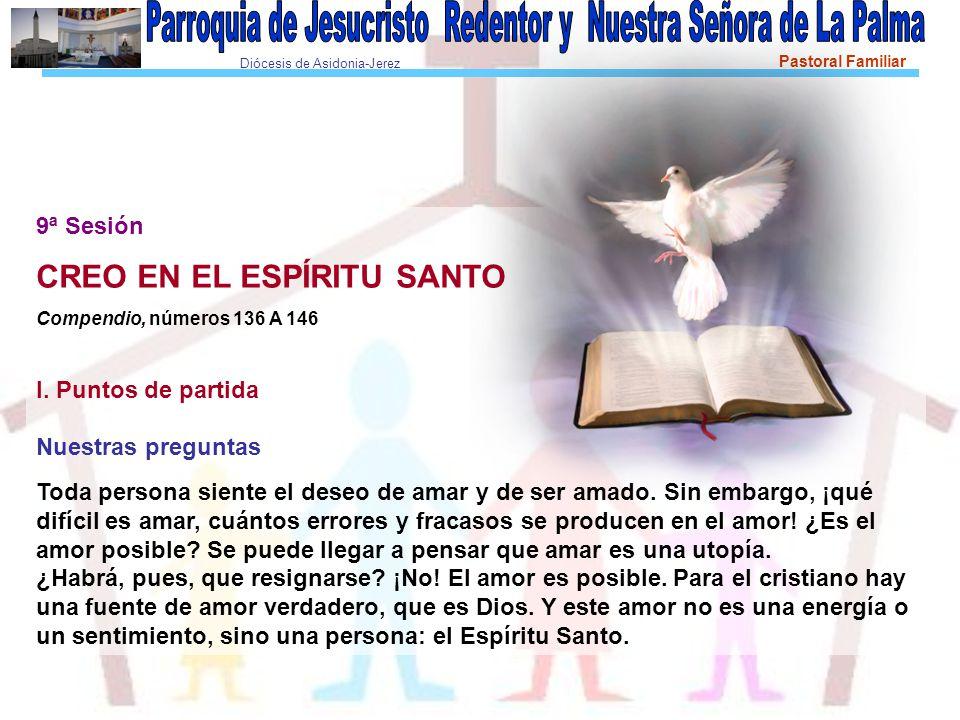 Diócesis de Asidonia-Jerez Pastoral Familiar 9ª Sesión CREO EN EL ESPÍRITU SANTO Compendio, números 136 A 146 I.