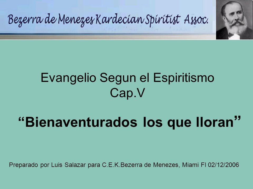 Bienaventurados los que lloran Evangelio Segun el Espiritismo Cap.V Preparado por Luis Salazar para C.E.K.Bezerra de Menezes, Miami Fl 02/12/2006