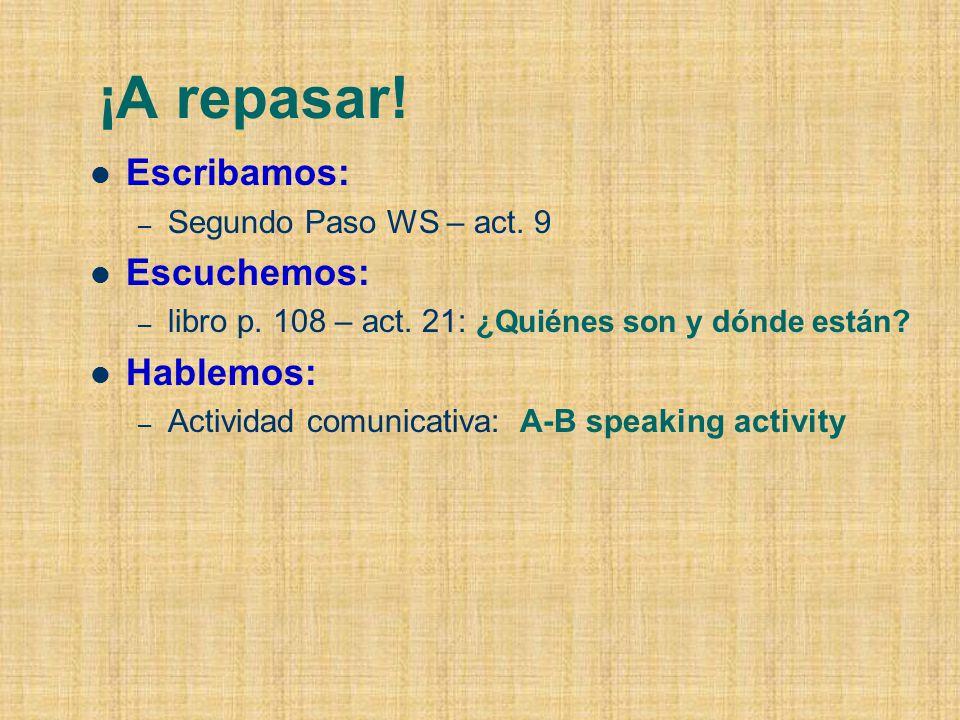 ¡A repasar. Escribamos: – Segundo Paso WS – act. 9 Escuchemos: – libro p.