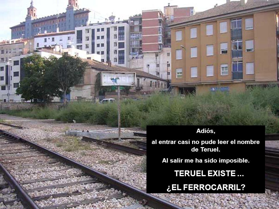 Adiós, al entrar casi no pude leer el nombre de Teruel.