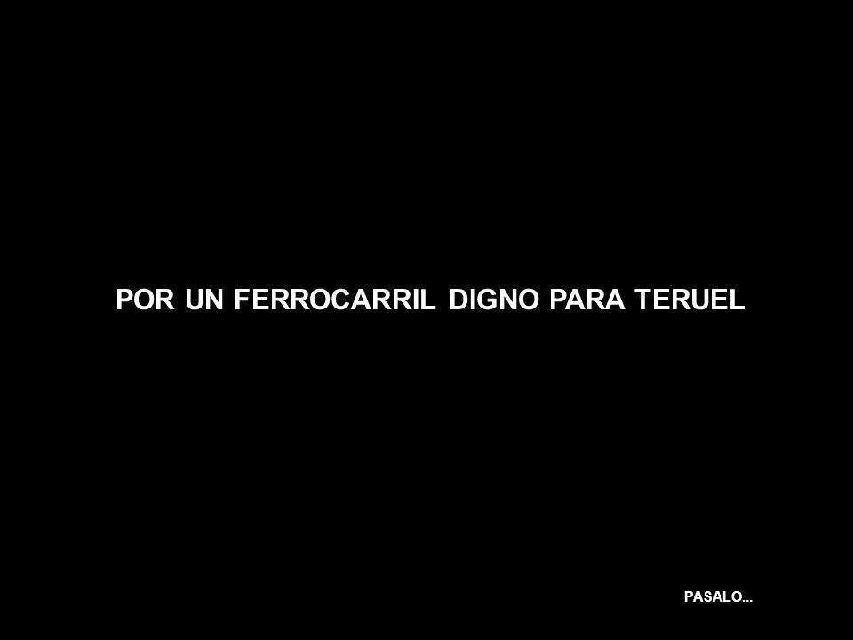POR UN FERROCARRIL DIGNO PARA TERUEL PASALO...