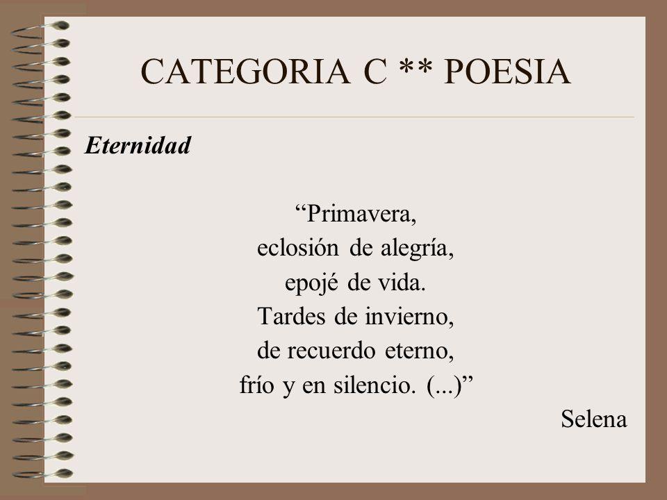 CATEGORIA C ** POESIA Eternidad Primavera, eclosión de alegría, epojé de vida.