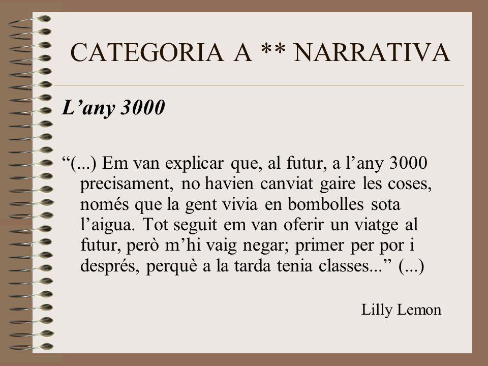 CATEGORIA A ** NARRATIVA L'any 3000 (...) Em van explicar que, al futur, a l'any 3000 precisament, no havien canviat gaire les coses, només que la gent vivia en bombolles sota l'aigua.