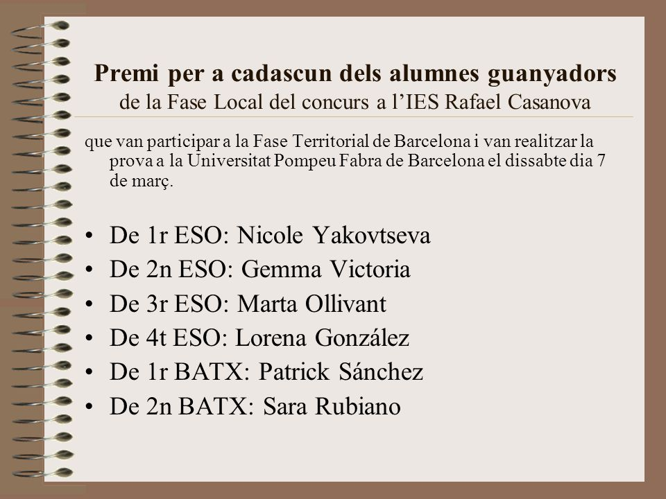 Premi per a cadascun dels alumnes guanyadors de la Fase Local del concurs a l'IES Rafael Casanova que van participar a la Fase Territorial de Barcelona i van realitzar la prova a la Universitat Pompeu Fabra de Barcelona el dissabte dia 7 de març.