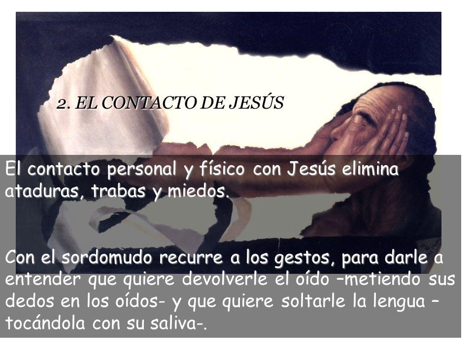 1. LA COMUNICACIÓN Jesús primero actúa sobre el oído, para cambiar la mentalidad.