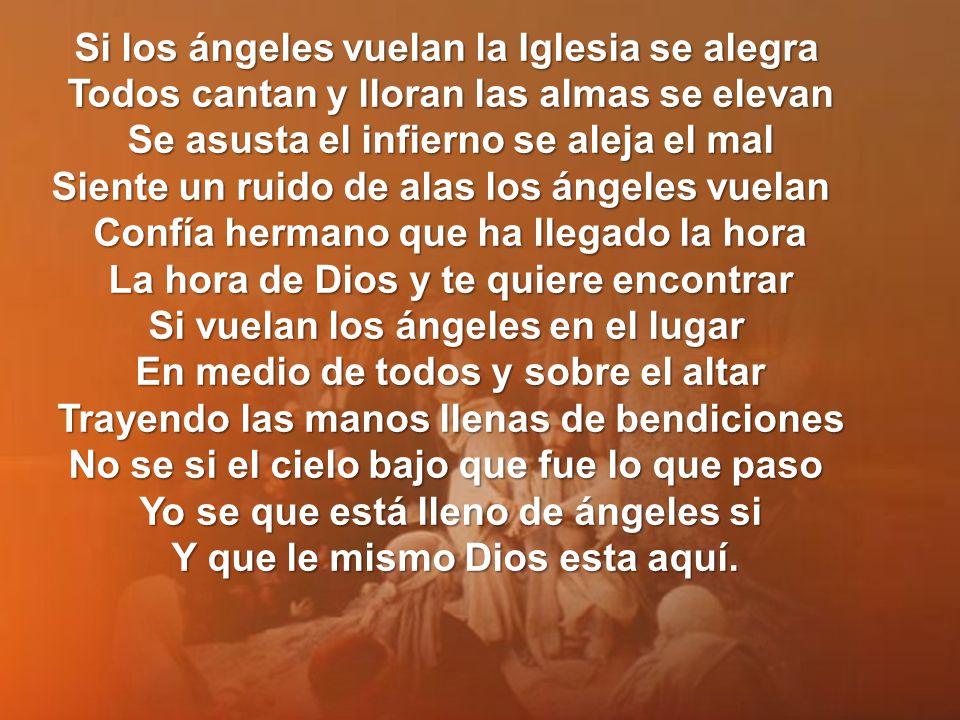 Ángeles de Dios Si tú sientes cerca un barullo y no sabes que es Es un ángel llegando aunque no lo ves Para acercar nuestras oraciones a Dios.