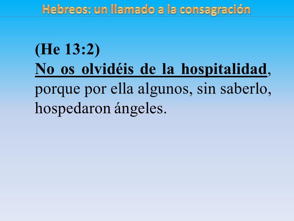 (He 13:2) No os olvidéis de la hospitalidad, porque por ella algunos, sin saberlo, hospedaron ángeles.