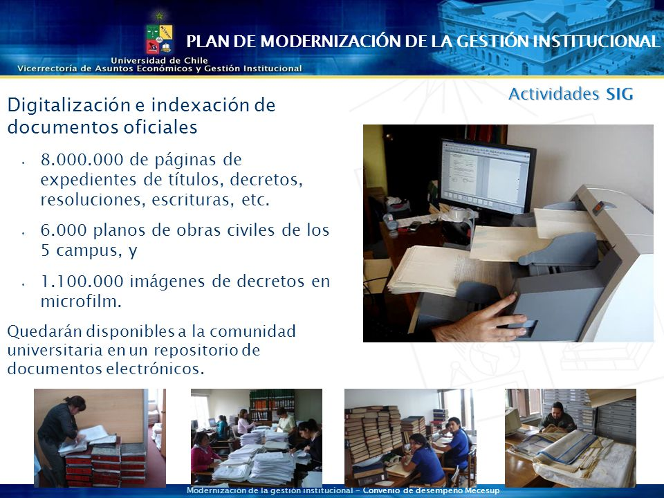 Modernización de la gestión institucional - Convenio de desempeño Mecesup Actividades SIG Digitalización e indexación de documentos oficiales 8.000.000 de páginas de expedientes de títulos, decretos, resoluciones, escrituras, etc.
