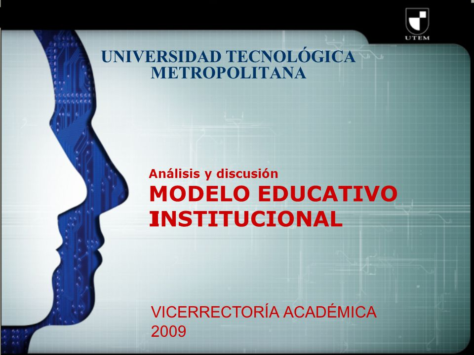 Análisis y discusión MODELO EDUCATIVO INSTITUCIONAL UNIVERSIDAD TECNOLÓGICA METROPOLITANA VICERRECTORÍA ACADÉMICA 2009