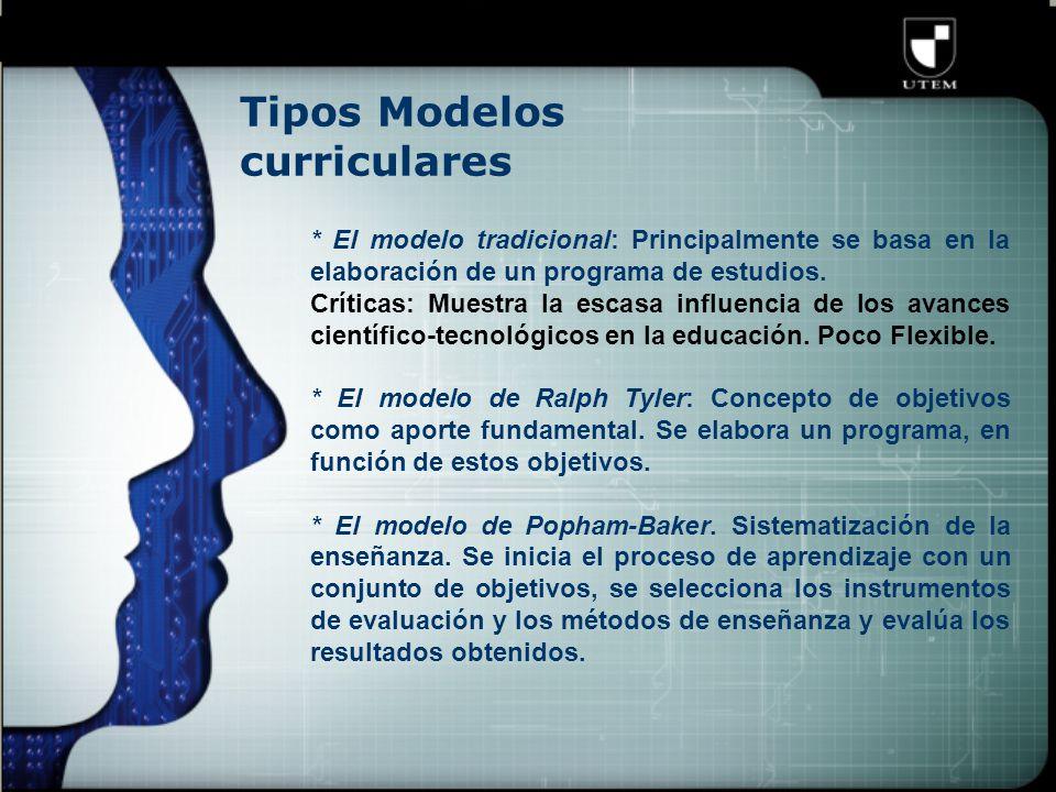 Tipos Modelos curriculares * El modelo tradicional: Principalmente se basa en la elaboración de un programa de estudios.
