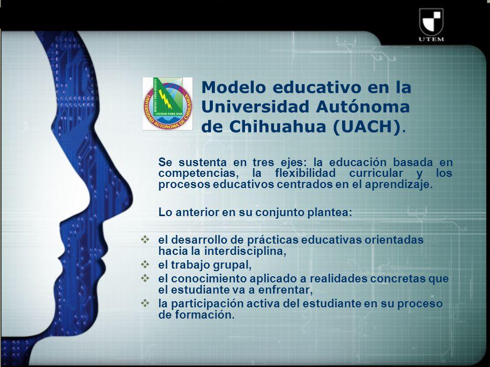 Modelo educativo en la Universidad Autónoma de Chihuahua (UACH).