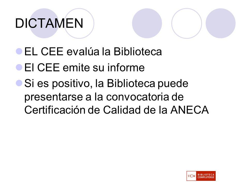 DICTAMEN EL CEE evalúa la Biblioteca El CEE emite su informe Si es positivo, la Biblioteca puede presentarse a la convocatoria de Certificación de Calidad de la ANECA