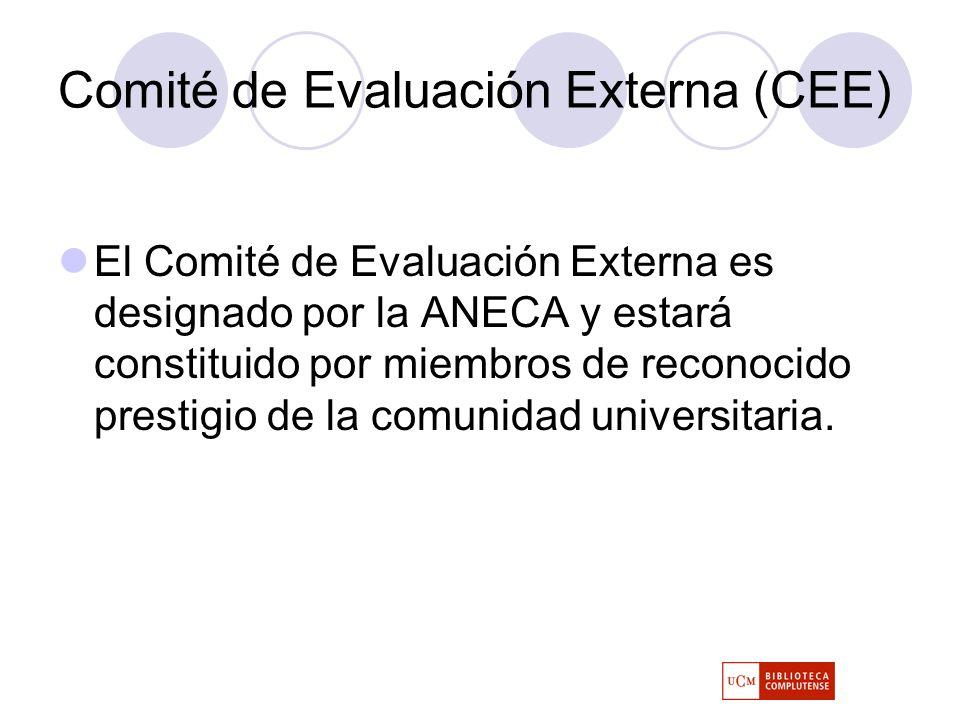 Comité de Evaluación Externa (CEE) El Comité de Evaluación Externa es designado por la ANECA y estará constituido por miembros de reconocido prestigio de la comunidad universitaria.