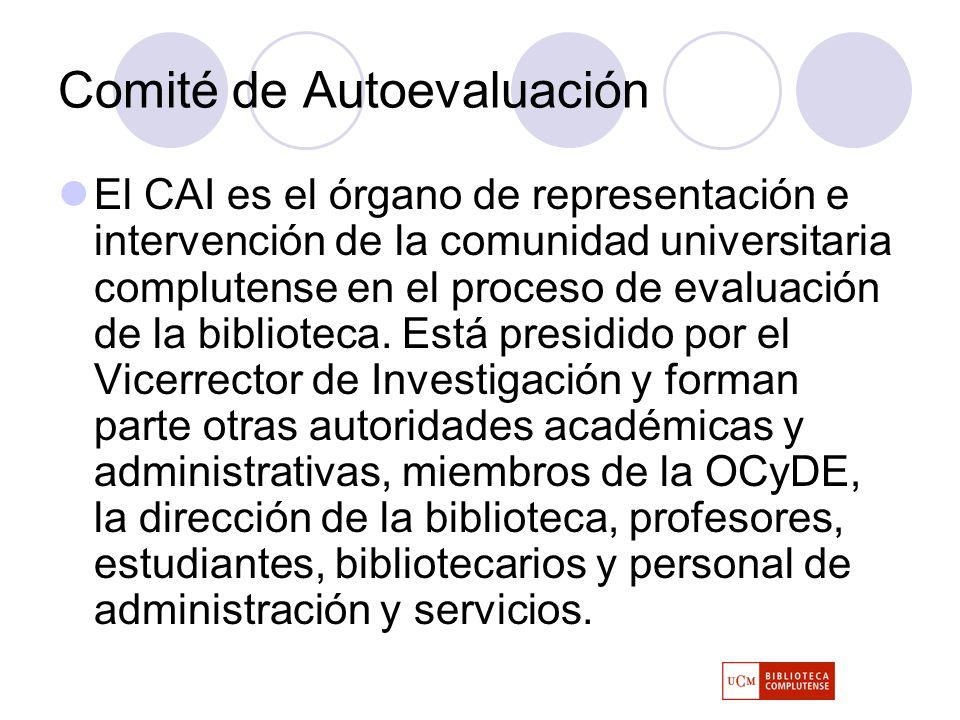 Comité de Autoevaluación El CAI es el órgano de representación e intervención de la comunidad universitaria complutense en el proceso de evaluación de la biblioteca.