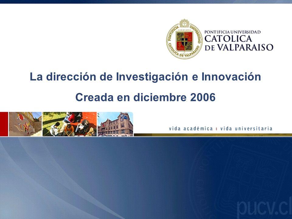 La dirección de Investigación e Innovación Creada en diciembre 2006